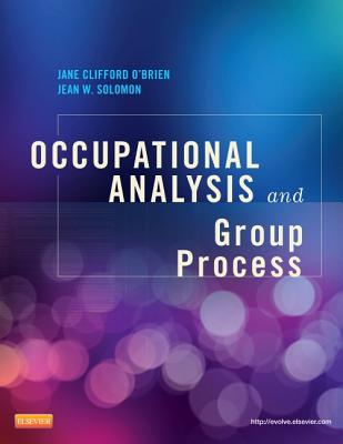 Occupational Analysis and Group Process By O'brien, Jane Clifford/ Solomon, Jean W.